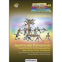 Sport in der Primarstufe - Band 2: Handreichung für die Bewegungsfelder Spiel, Wasser, Musik und Gelände (Praxisideen - Schriftenreihe für Bewegung, Spiel und Sport)