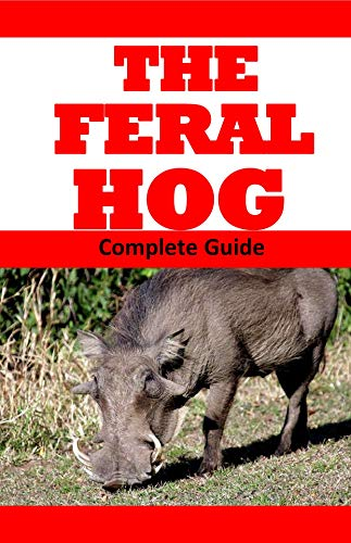 The Feral Hog: Complete Guide (Wild Hog Series) (English Edition) por Logan  Hunter