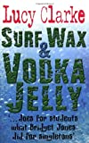 Surf Wax and Vodka Jelly by Lucy Clarke (28-Aug-2006) Paperback