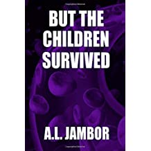 But the Children Survived by A. l. Jambor (2012-04-04)