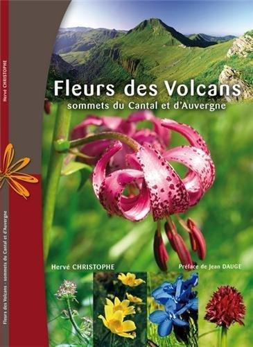 Fleurs des volcans : Sommets du Cantal et d'Auvergne de Hervé Christophe (29 mars 2013) Broché