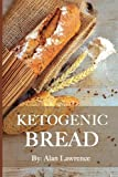 Ketogenic Bread: 50 of the Most Delicious Keto Bread Recipes: Created By Expert Low Carb Chef To Curb Your Bread Craving