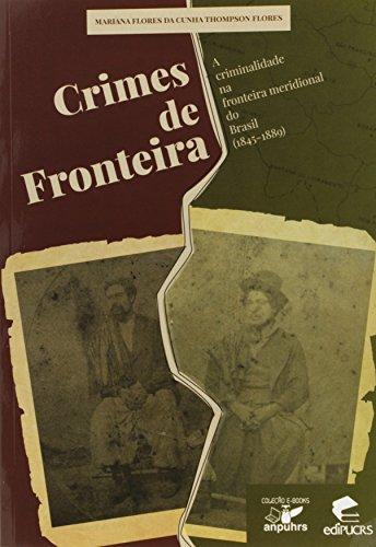 Crimes De Fronteira: Criminalidade Na Fronteira Meridional Do Brasil, A