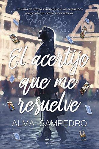 El acertijo que me resuelve por Alma Sampedro