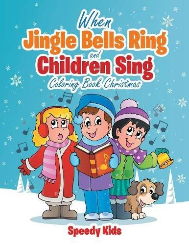 When Jingle Bells Ring and Children Sing: Coloring Book Christmas (Ring Jingle)