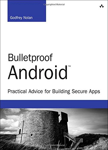 Bulletproof Android: Practical Advice for Building Secure Apps (Developer's Library)