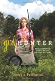 Girl Hunter: Revolutionizing the Way We Eat, One Hunt at a Time by Georgia Pellegrini (2011-12-13)