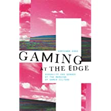 Gaming at the Edge: Sexuality and Gender at the Margins of Gamer Culture