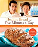 Healthy Bread in Five Minutes a Day: 100 New Recipes Featuring Whole Grains, Fruits, Vegetables, and Gluten-Free Ingredients by Hertzberg, Jeff, Fran?ois, Zo? (2009) Hardcover