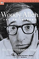 Woody Allen and Philosophy: [You Mean My Whole Fallacy Is Wrong?] (Popular Culture and Philosophy)