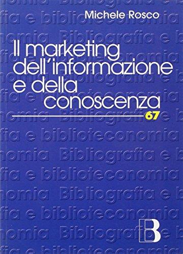 Il marketing dell'informazione e della conoscenza. Le biblioteche al tempo della net-economy (Bibliografia e biblioteconomia) por Michele Rosco