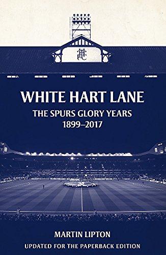 White Hart Lane: The Spurs Glory Years 1899-2017 -