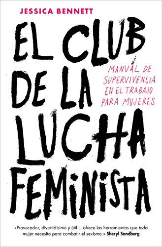 El Club de la Lucha Feminista: Manual de supervivencia en el trabajo para mujeres (CONECTA)