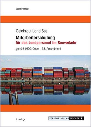 Mitarbeiterschulung für das Landpersonal im Seeverkehr: gemäß IMDG-Code 38. Amdt.
