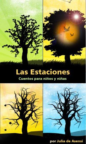 Las estaciones: cuentos para niños y niñas: Un cuento por mes, y un regalo en cada cambio de estación por Julia de Asensi y Laiglesia
