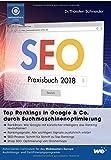 SEO Praxisbuch 2018: Top Rankings in Google & Co. durch Suchmaschinenoptimierung