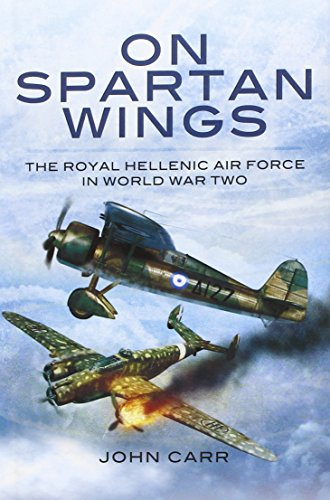 On Spartan Wings: The Royal Hellenic Air Force in World War Two por John Carr