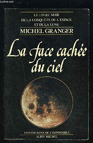 La face cachée du ciel (Le livre noir de la conquête de l'Espace te de la Lune)