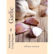 Garlic: Allium sativum (Natural Herbal Living Book 14) (English Edition)