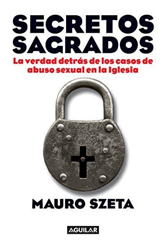 Secretos sagrados: La verdad detrás de los casos de abuso sexual en la Iglesia (Spanish Edition)