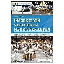 Inszenieren – Verführen – Verkaufen: Die Dramaturgie in der Laden- und Sortimentsplanung