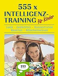555 x Intelligenztraining für Kinder: Logik-Gedächtnis-Konzentration-Wahrnehmung-Allgemeinwissen