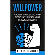 Willpower: Growth Mindset and Mind Discipline to reach your Personal Success (English Edition)
