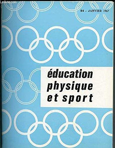 EDUCATION PHYSIQUE ET SPORT N°84 / JANVIER 1967 - GYMNASTIQUE DES TOUT-PETITS / SECURITE ET SAUT EN LONGUEUR / LANCEMENT DE JAVELOT / EDUCATION ET REEDUCATION DE L'ATTITUDE / QU'EST-CE QUE L'INTERVALTRAINING ? / ETC.