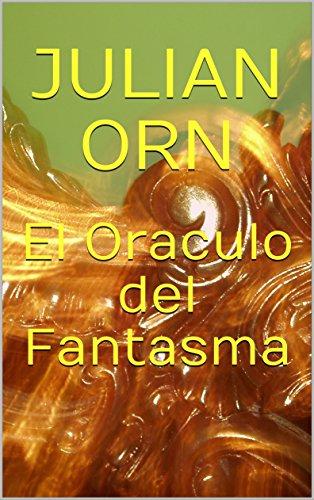 El Oraculo del Fantasma por Julian Orn