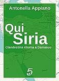 Qui Siria - Clandestina ritorna a Damasco (Italian Edition)