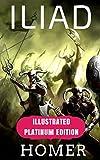 Iliad: Illustrated Platinum Edition (Classic Bestselling Fiction Books)