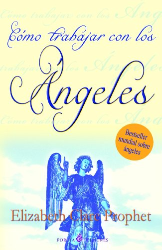 Como trabajar con los angeles/How To Work with Angels por Elizabeth Clare Prophet