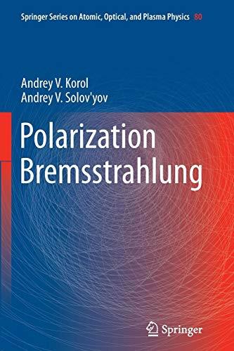 Polarization Bremsstrahlung (Springer Series on Atomic, Optical, and Plasma Physics, Band 80)