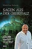 Glaubn mechst es ja ned: Sagen aus der Oberpfalz - Toni Lauerer