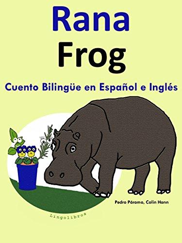 Cuento Bilingüe en Inglés y Español: Rana — Frog: Colección Aprender Inglés. (Aprender Inglés para Niños nº 1) por Colin Hann