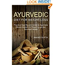 Ayurvedic Diet for Weight Loss: Practival Diet Recommendet in Ayurveda Health System for Weight Loss and Optimum Health (Ayurvedic Health Book 1)