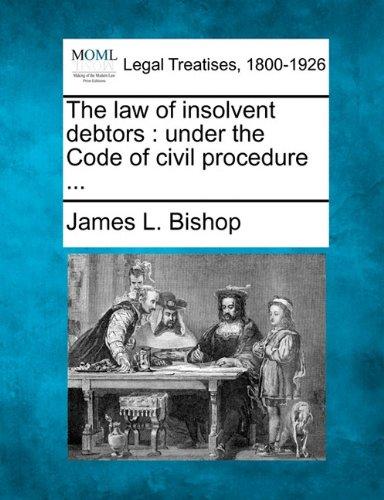 The law of insolvent debtors: under the Code of civil procedure ... por James L. Bishop