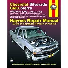 Chevrolet Silverado GMC Sierra: 1999 thru 2006 2WD and 4WD (Haynes Repair Manual (Paperback))