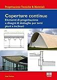 Coperture continue. Elementi di progettazione e disegni di dettaglio per tetti piani e inclinati