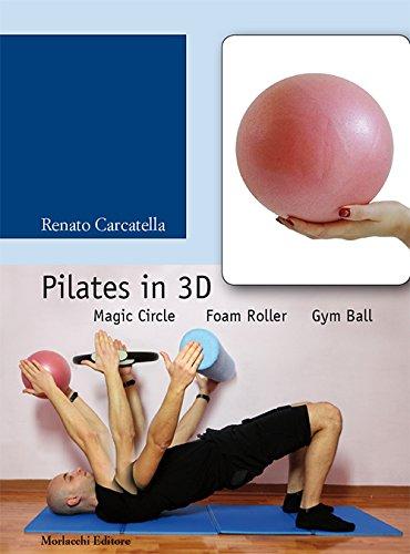 Pilates in 3D. Magic circle, foam roller, gym ball. Con DVD por Renato Carcatella