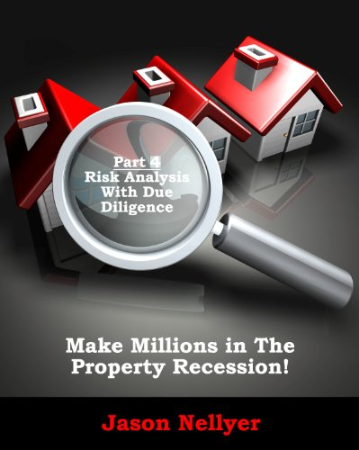Make Millions In The Property Recession (Risk Analysis With Due Diligence Book 4)