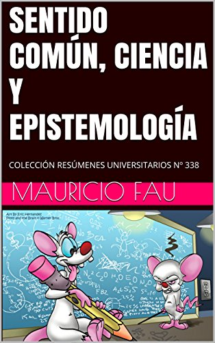 SENTIDO COMÚN, CIENCIA Y EPISTEMOLOGÍA: COLECCIÓN RESÚMENES UNIVERSITARIOS Nº 338 por Mauricio Fau