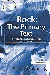 Rock: The Primary Text: The Primary Text - Developing a Musicology of Rock (Ashgate Popular and Folk Music)