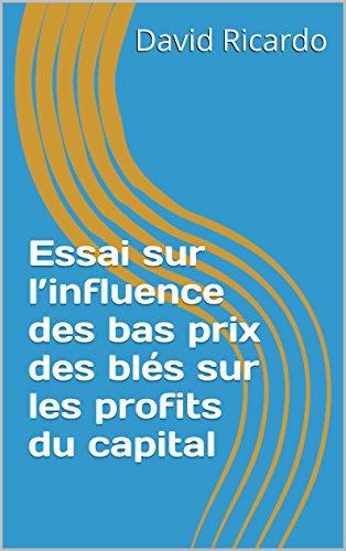 Essai sur l'influence des bas prix des blés sur les profits du capital (French Edition)