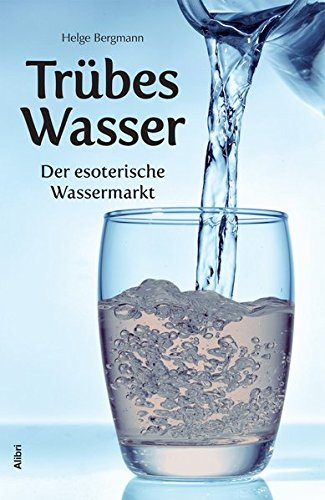 Trübes Wasser: Der esoterische Wassermarkt (Der Wert Des Wassers)