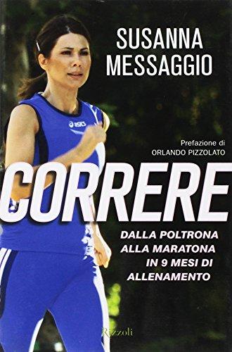 Correre. Dalla poltrona alla maratona in 9 mesi di allenamento por Susanna Messaggio