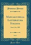 Manuale della Letteratura Italiana, Vol. 1: Parte I, Sec. XIII (Classic Reprint)
