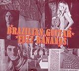 Brazilian Guitar Fuzz Bananas - Tropicalista Psychedelic Masterpieces, 1967-1976