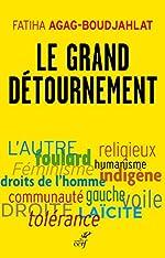 Le grand détournement - Féminisme, tolérance, racisme, culture de Fatiha Agag-Boudjahlat
