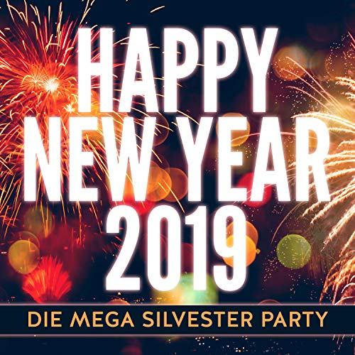 Happy New Year 2019: Die Mega Silvester Party